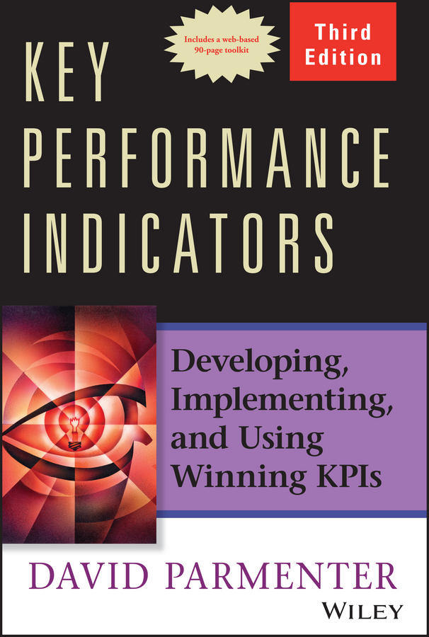 David Parmenter Key Performance Indicators. Developing, Implementing, and Using Winning KPIs a craft to graft