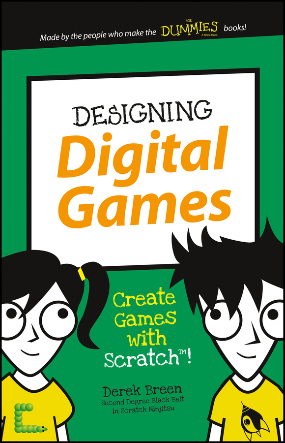 Derek Breen Designing Digital Games. Create Games with Scratch!