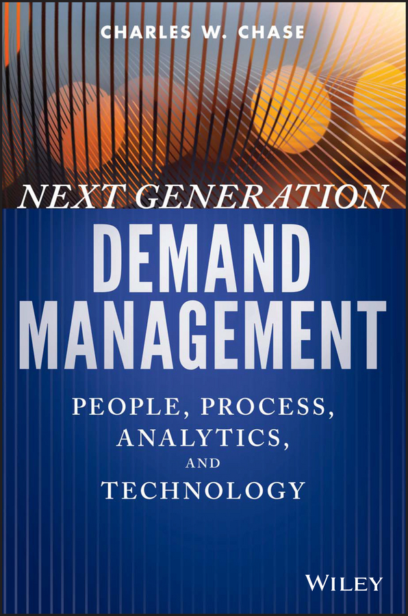 Charles Chase W. Next Generation Demand Management. People, Process, Analytics, and Technology the structure of world demand