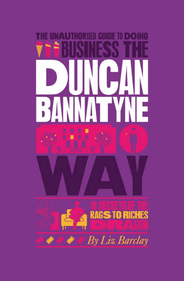 Liz Barclay The Unauthorized Guide To Doing Business the Duncan Bannatyne Way. 10 Secrets of the Rags to Riches Dragon john vyge the dragons den guide to assessing your business concept
