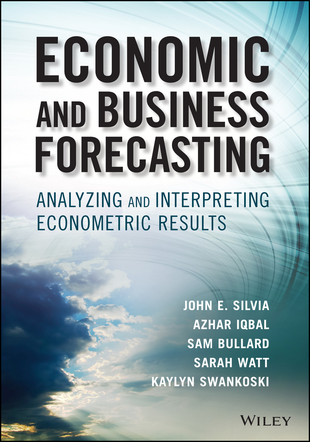 Sarah Watt Economic and Business Forecasting. Analyzing and Interpreting Econometric Results morlidge steve future ready how to master business forecasting