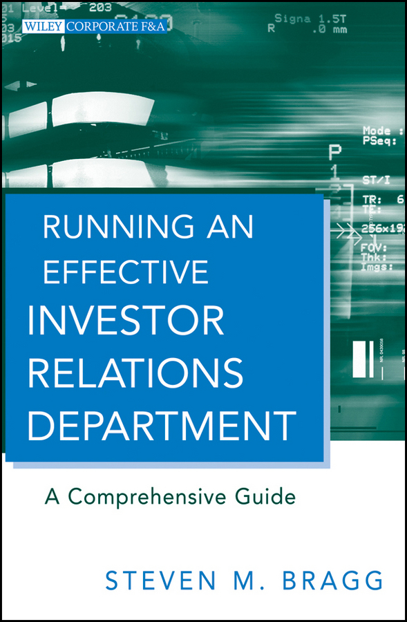 Steven Bragg M. Running an Effective Investor Relations Department. A Comprehensive Guide bruce marcus w competing for capital investor relations in a dynamic world