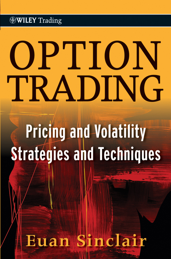 Euan Sinclair Option Trading. Pricing and Volatility Strategies and Techniques adam iqbal s volatility practical options theory