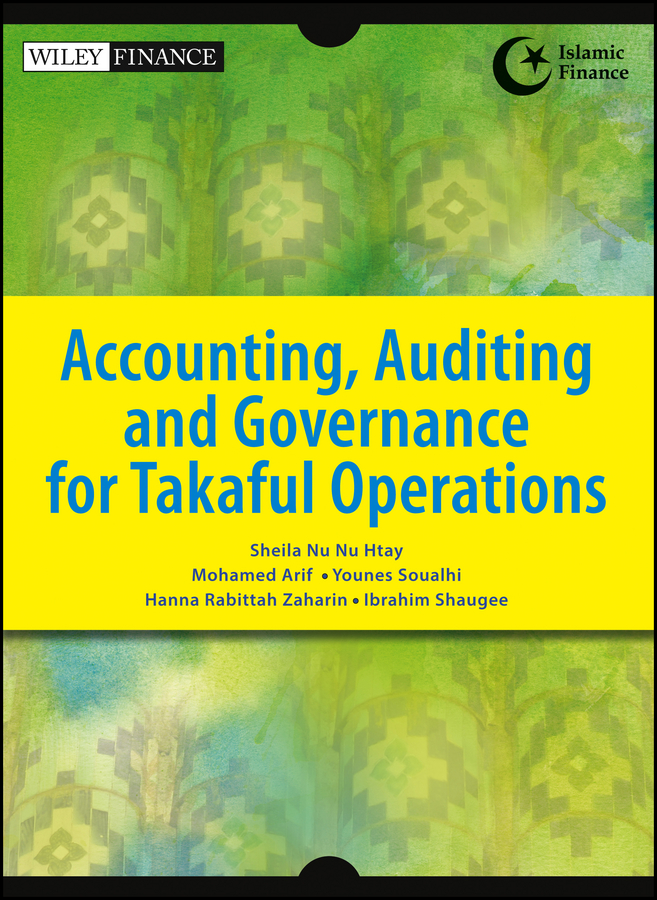 Ibrahim Shaugee Accounting, Auditing and Governance for Takaful Operations the principles of islamic banking within a capitalist economy in sout