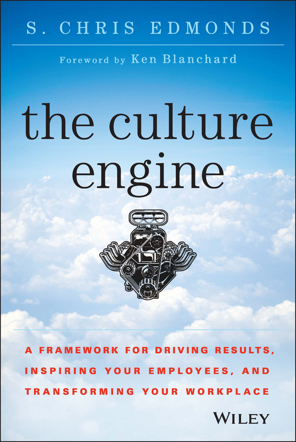 S. Edmonds Chris The Culture Engine. A Framework for Driving Results, Inspiring Your Employees, and Transforming Your Workplace s edmonds chris the culture engine a framework for driving results inspiring your employees and transforming your workplace
