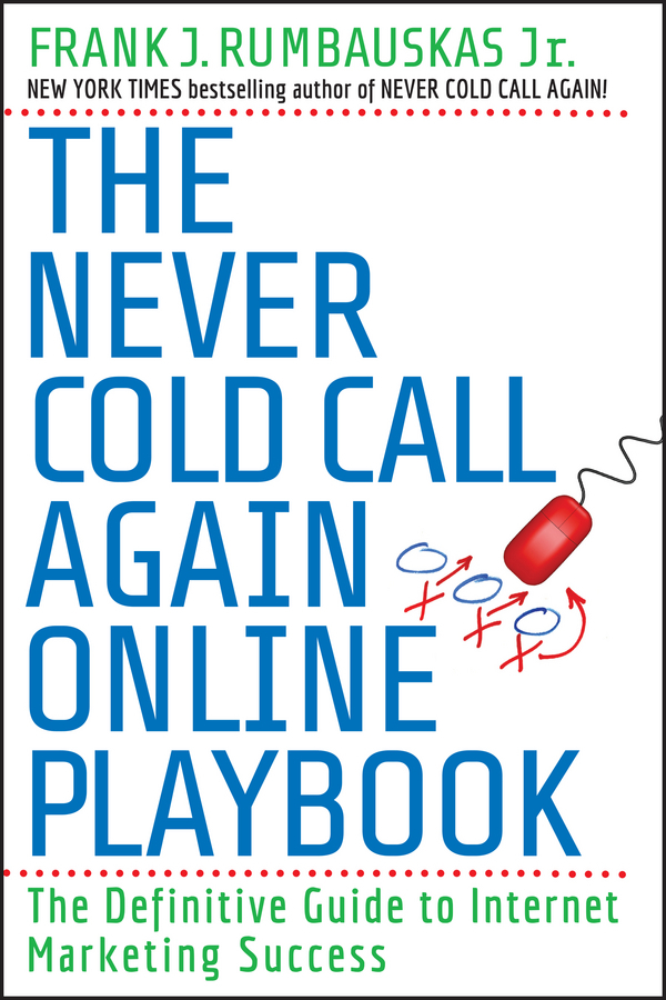 Frank J. Rumbauskas, Jr. The Never Cold Call Again Online Playbook. The Definitive Guide to Internet Marketing Success natalie michael brian conlin your ceo succession playbook how to pass the torch so everyone wins