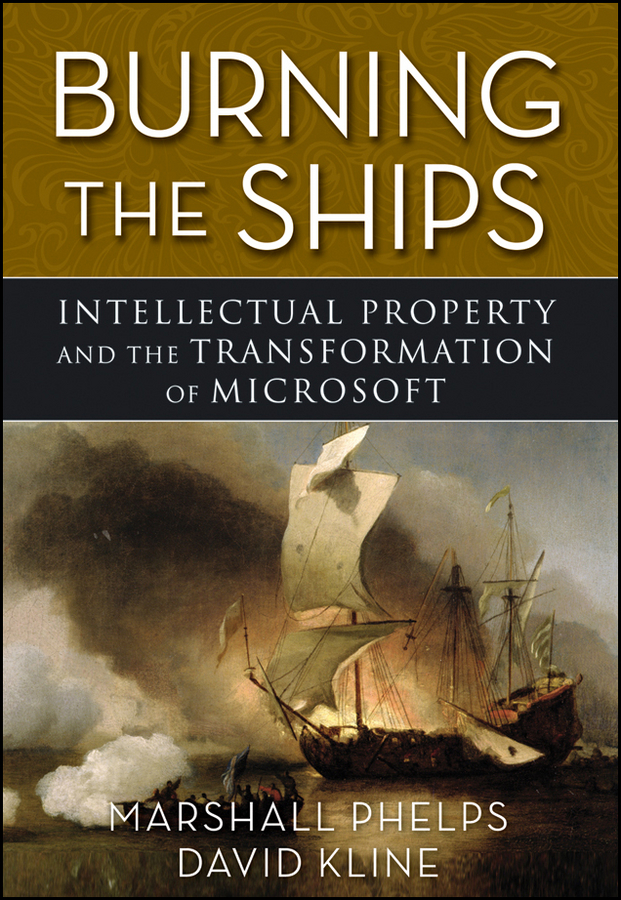 Marshall Phelps Burning the Ships. Transforming Your Company's Culture Through Intellectual Property Strategy marc benioff behind the cloud the untold story of how salesforce com went from idea to billion dollar company and revolutionized an industry