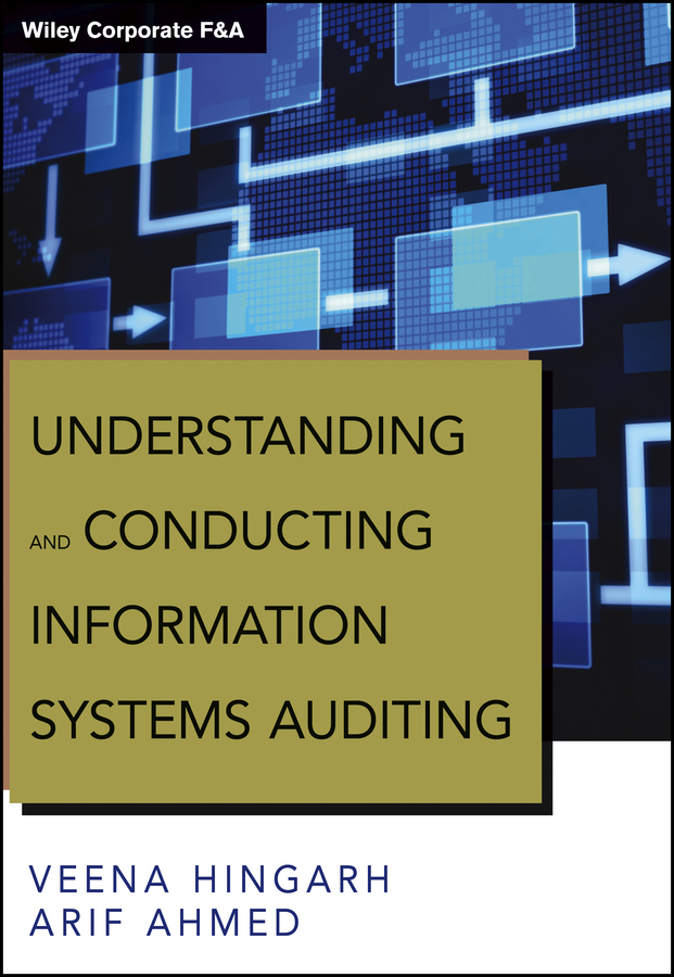 Arif Ahmed Understanding and Conducting Information Systems Auditing managing information in organizations