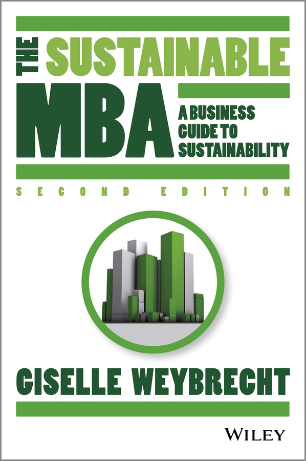 Giselle Weybrecht The Sustainable MBA. A Business Guide to Sustainability p j simmons the green to gold business playbook how to implement sustainability practices for bottom line results in every business function