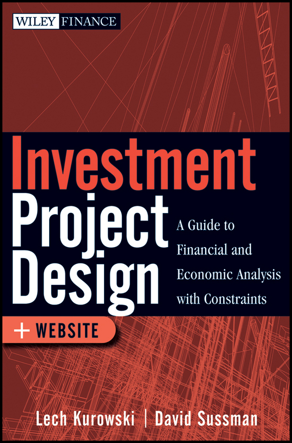 David Sussman Investment Project Design. A Guide to Financial and Economic Analysis with Constraints jerald pinto e quantitative investment analysis