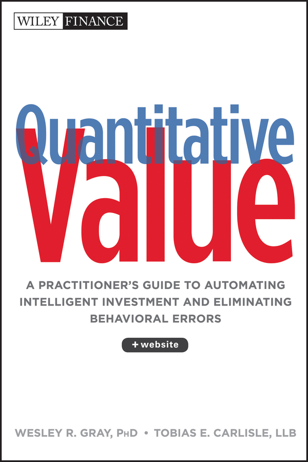 Wesley R. Gray Quantitative Value. A Practitioner's Guide to Automating Intelligent Investment and Eliminating Behavioral Errors wesley r gray quantitative momentum a practitioner s guide to building a momentum based stock selection system isbn 9781119237266