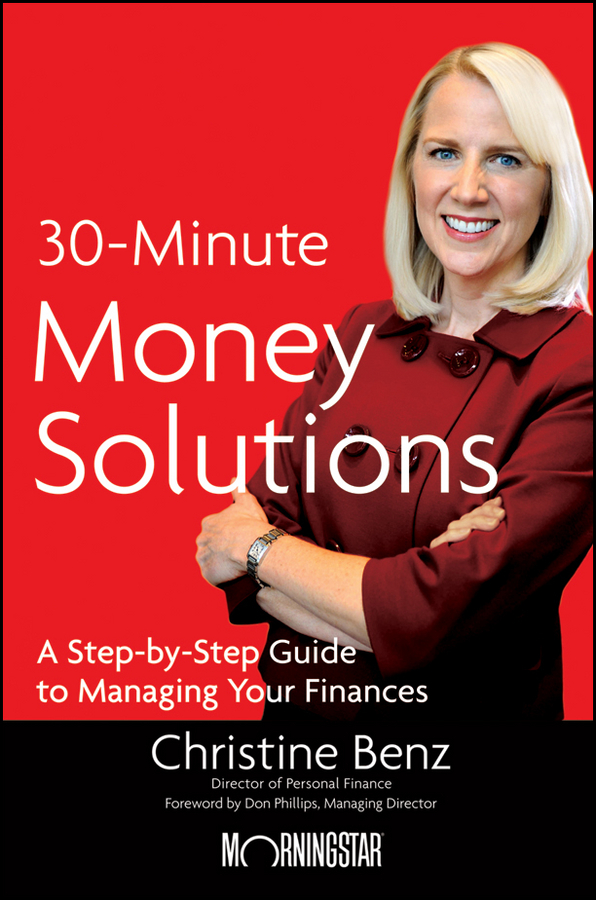 Christine Benz Morningstar's 30-Minute Money Solutions. A Step-by-Step Guide to Managing Your Finances christine benz morningstar guide to mutual funds five star strategies for success