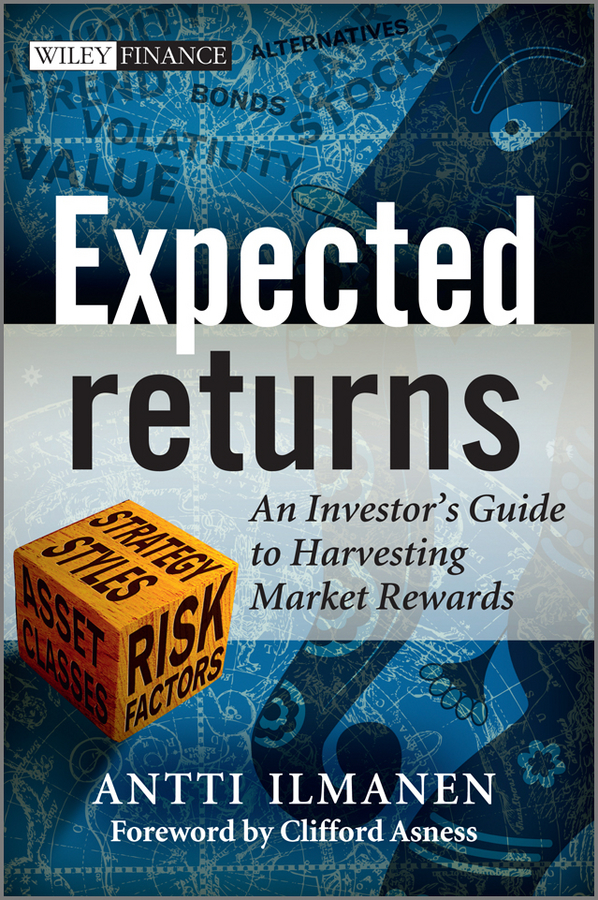 Antti Ilmanen Expected Returns. An Investor's Guide to Harvesting Market Rewards alternative alternatives risk returns and investment strategy