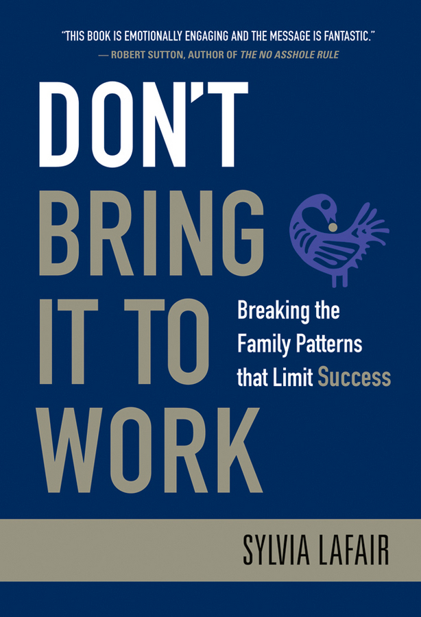 Фото - Sylvia Lafair Don't Bring It to Work. Breaking the Family Patterns That Limit Success jill flynn break your own rules how to change the patterns of thinking that block women s paths to power