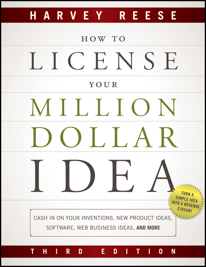 Harvey Reese How to License Your Million Dollar Idea. Cash In On Your Inventions, New Product Ideas, Software, Web Business Ideas, And More pat mesiti the $1 million reason to change your mind