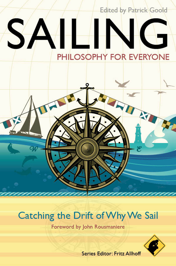 John Rousmaniere Sailing - Philosophy For Everyone. Catching the Drift of Why We Sail john spooner d no one ever told us that money and life lessons for young adults
