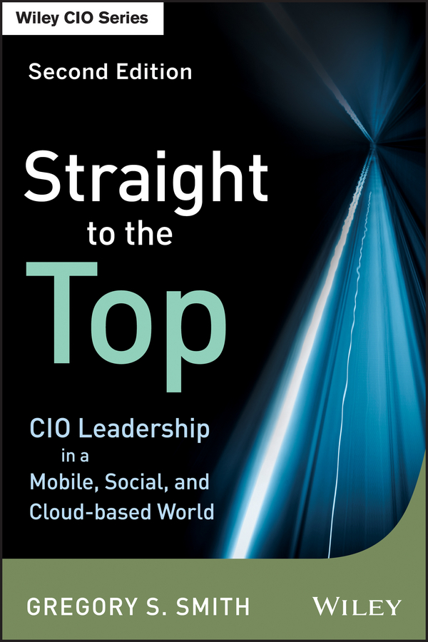 Gregory Smith S. Straight to the Top. CIO Leadership in a Mobile, Social, and Cloud-based World finance and investments