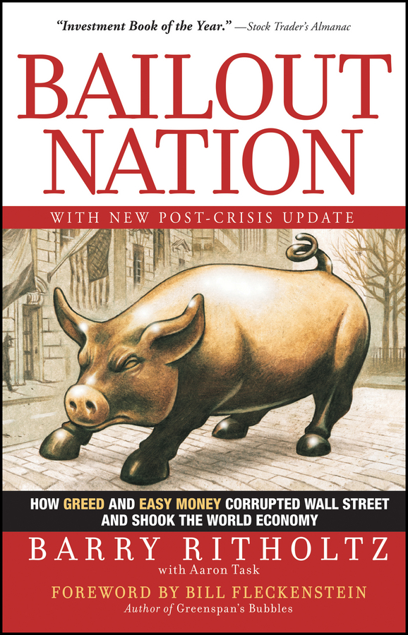 Barry Ritholtz Bailout Nation. How Greed and Easy Money Corrupted Wall Street and Shook the World Economy defiant