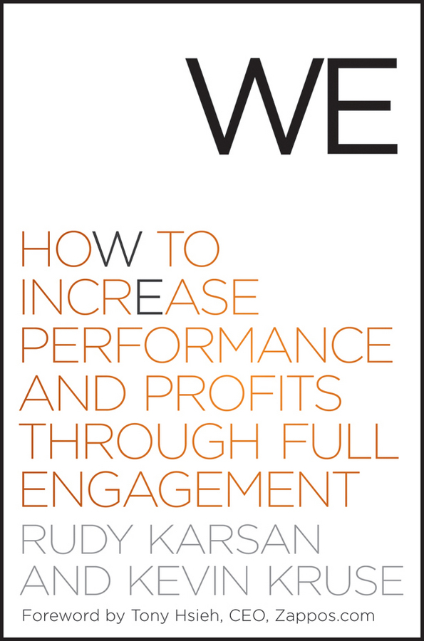 Kevin Kruse We. How to Increase Performance and Profits through Full Engagement andrew frawley igniting customer connections fire up your company s growth by multiplying customer experience and engagement
