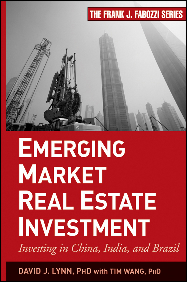 Tim Wang Emerging Market Real Estate Investment. Investing in China, India, and Brazil retail entry strategies for emerging markets