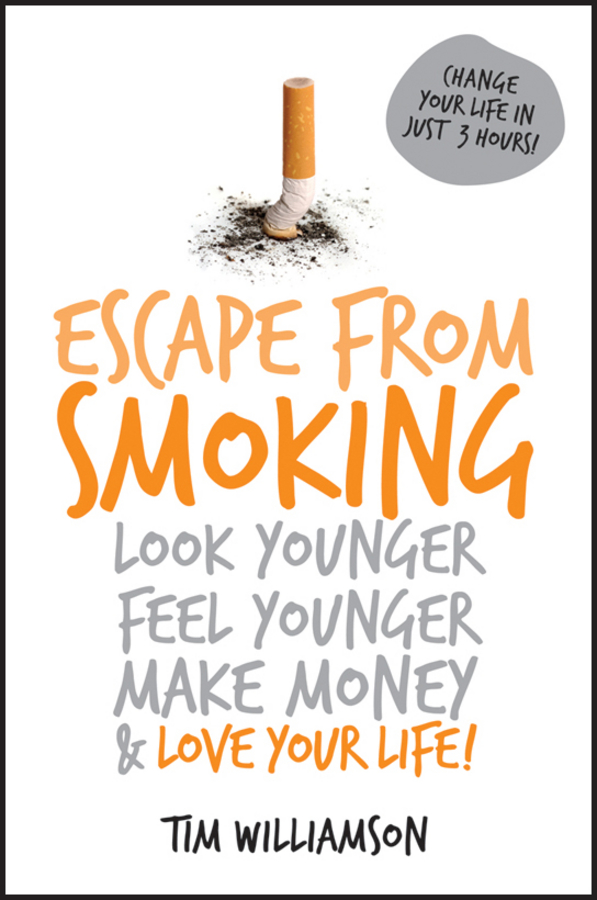 Tim Williamson Escape from Smoking. Look Younger, Feel Younger, Make Money and Love Your Life! escape to wonderland a colouring book adventure
