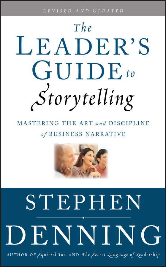 Stephen Denning The Leader's Guide to Storytelling. Mastering the Art and Discipline of Business Narrative silvia tony power performance multimedia storytelling for journalism and public relations