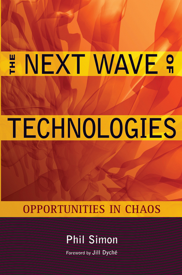 Phil Simon The Next Wave of Technologies. Opportunities in Chaos kyle gabhart service oriented architecture field guide for executives