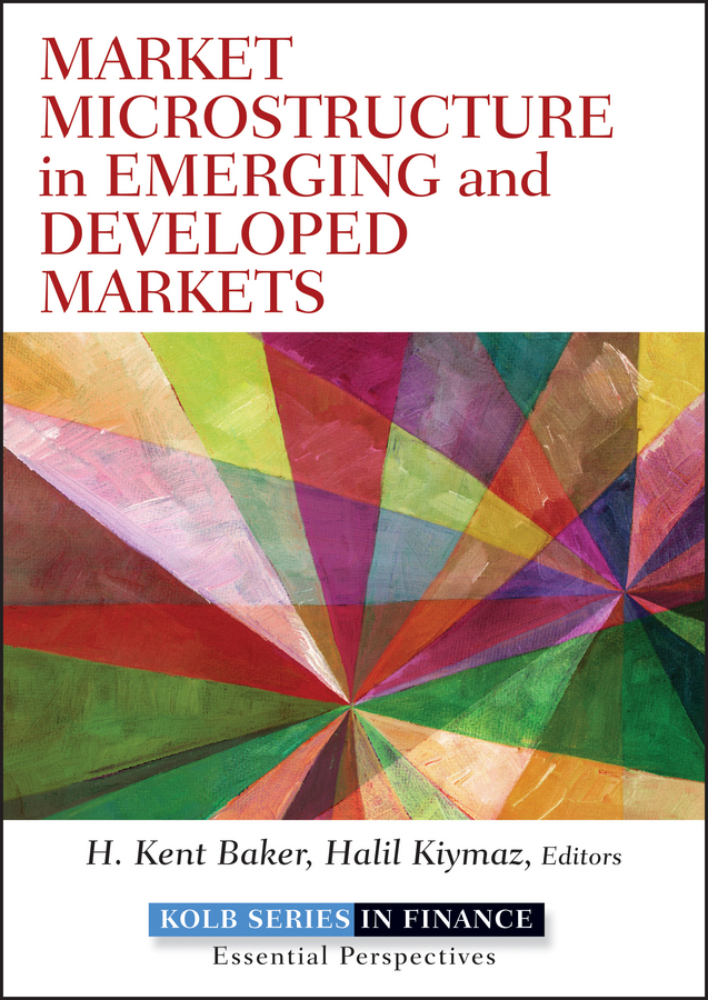 Halil Kiymaz Market Microstructure in Emerging and Developed Markets. Price Discovery, Information Flows, and Transaction Costs standardization verus adaptation in global market