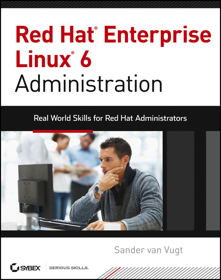 Sander Vugt van Red Hat Enterprise Linux 6 Administration. Real World Skills for Red Hat Administrators