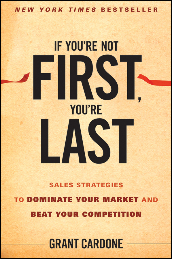 Grant Cardone If You're Not First, You're Last. Sales Strategies to Dominate Your Market and Beat Your Competition ruby redfort take your last breath