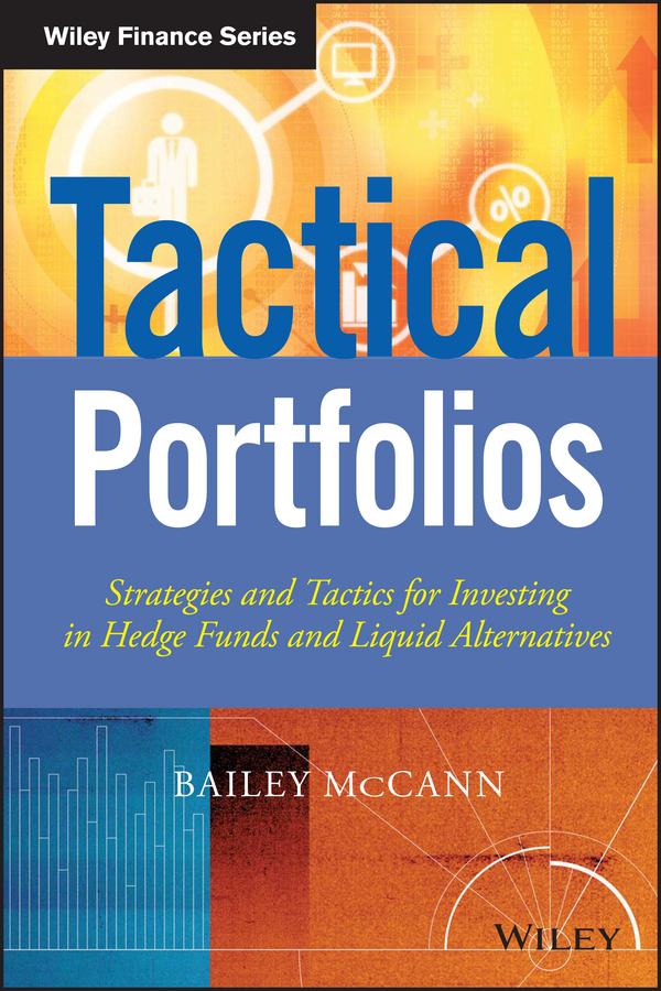 Bailey McCann Tactical Portfolios. Strategies and Tactics for Investing in Hedge Funds and Liquid Alternatives sona blessing alternative alternatives risk returns and investment strategy