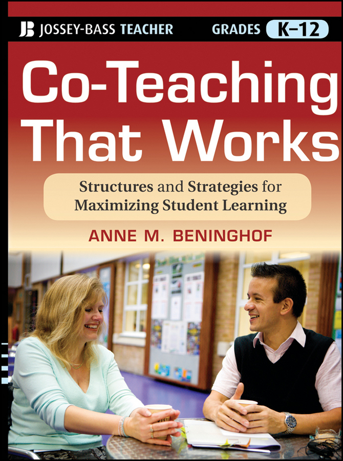 Anne Beninghof M. Co-Teaching That Works. Structures and Strategies for Maximizing Student Learning strategies for success