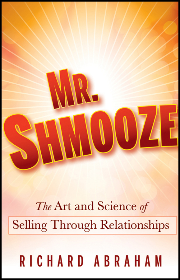Richard Abraham Mr. Shmooze. The Art and Science of Selling Through Relationships because of mr terupt