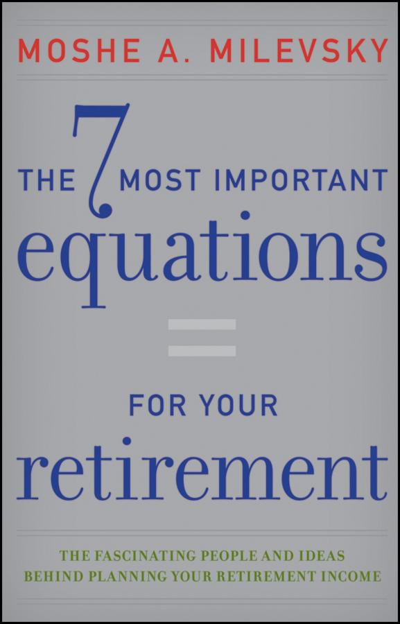 Moshe Milevsky A. The 7 Most Important Equations for Your Retirement. The Fascinating People and Ideas Behind Planning Your Retirement Income moshe safdie