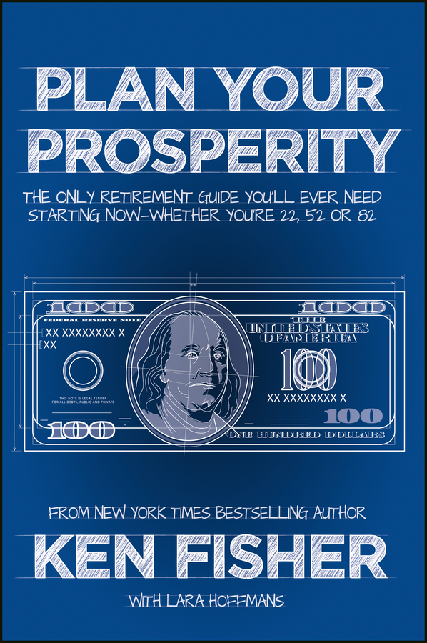 Kenneth Fisher L. Plan Your Prosperity. The Only Retirement Guide You'll Ever Need, Starting Now--Whether You're 22, 52 or 82 tina vito di 52 ways to wreck your retirement and how to rescue it