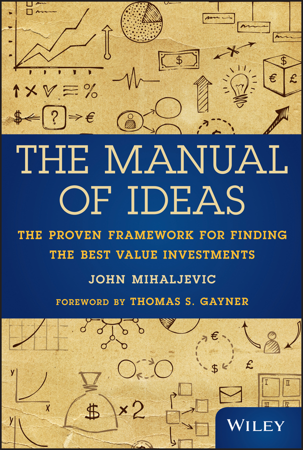 John Mihaljevic The Manual of Ideas. The Proven Framework for Finding the Best Value Investments john mihaljevic the manual of ideas the proven framework for finding the best value investments