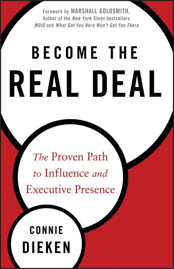 Connie Dieken Become the Real Deal. The Proven Path to Influence and Executive Presence influence influence in009ewfic03