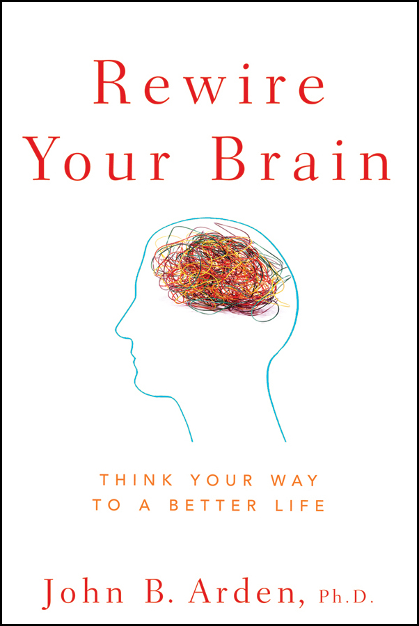 John Arden B. Rewire Your Brain. Think Your Way to a Better Life what the brain sees