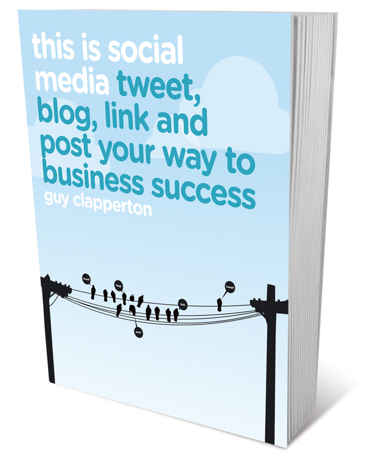 Guy Clapperton This is Social Media. Tweet, blog, link and post your way to business success