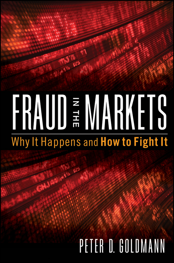 Peter Goldmann Fraud in the Markets. Why It Happens and How to Fight It business and ethics in a country with political socio economic crisis