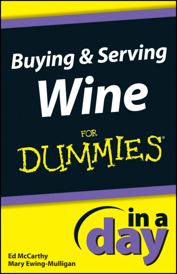 Mary Ewing-Mulligan Buying and Serving Wine In A Day For Dummies consumer dummies exploring wine for dummies