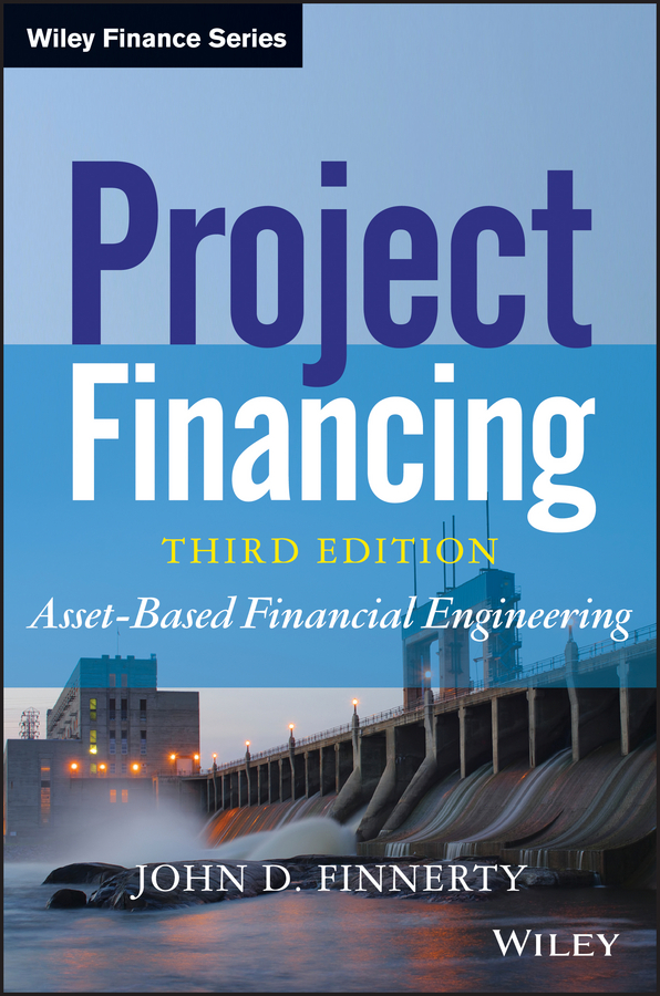 John Finnerty D. Project Financing. Asset-Based Financial Engineering