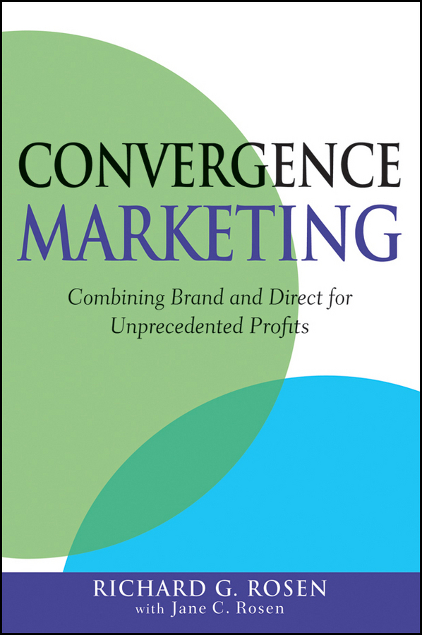 лучшая цена Richard Rosen Convergence Marketing. Combining Brand and Direct Marketing for Unprecedented Profits