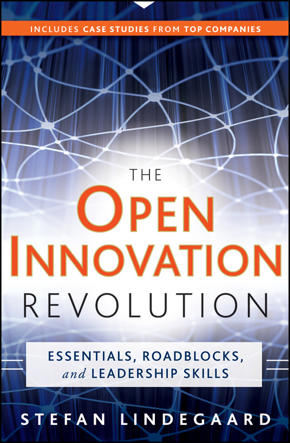 Stefan Lindegaard The Open Innovation Revolution. Essentials, Roadblocks, and Leadership Skills beebe nelson innovation governance how top management organizes and mobilizes for innovation isbn 9781118588574