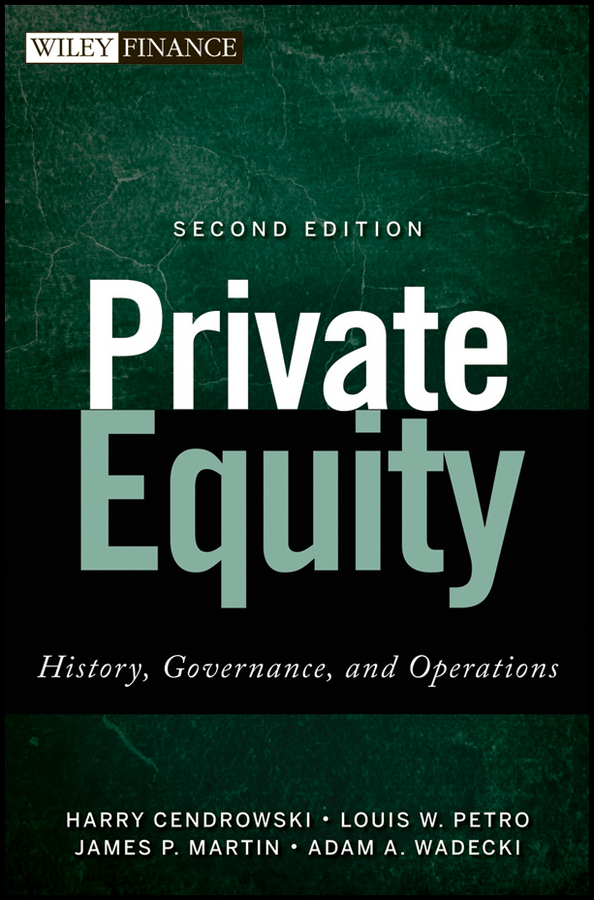 Harry Cendrowski Private Equity. History, Governance, and Operations douglas cumming private equity fund types risks and returns and regulation