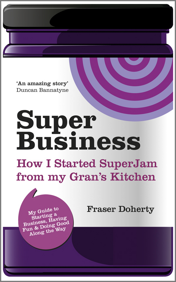 Fraser Doherty SuperBusiness. How I Started SuperJam from My Gran's Kitchen цены