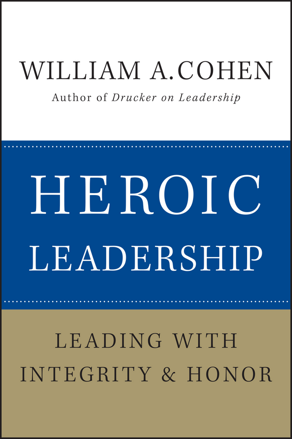 William Cohen A. Heroic Leadership. Leading with Integrity and Honor buon t the leadership coach teach yourself