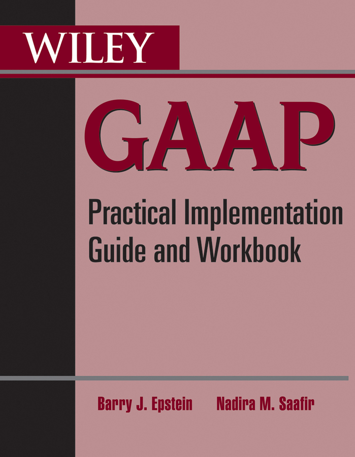 Barry Epstein J. Wiley GAAP. Practical Implementation Guide and Workbook mark zyla l fair value measurement practical guidance and implementation