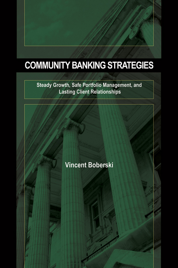 Vince Boberski Community Banking Strategies. Steady Growth, Safe Portfolio Management, and Lasting Client Relationships malcolm kemp extreme events robust portfolio construction in the presence of fat tails isbn 9780470976791