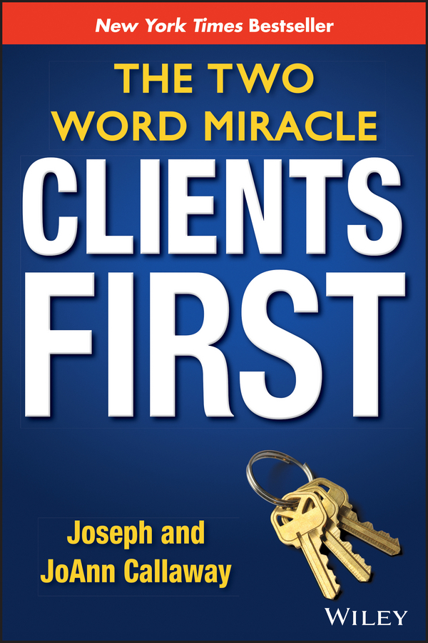 Joseph Callaway Clients First. The Two Word Miracle michael burchell no excuses how you can turn any workplace into a great one